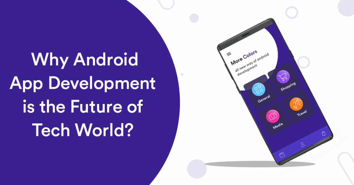 Why Android App Development is the Future of Tech World