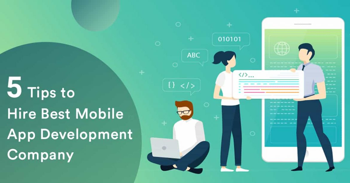 5 Tips to Help You Hire the Best Mobile App Development Company