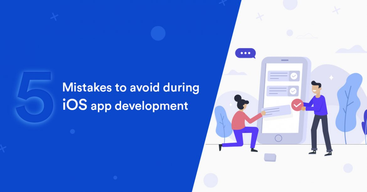 Avoid These 5 Mistakes to Never Go Wrong with iOS Development