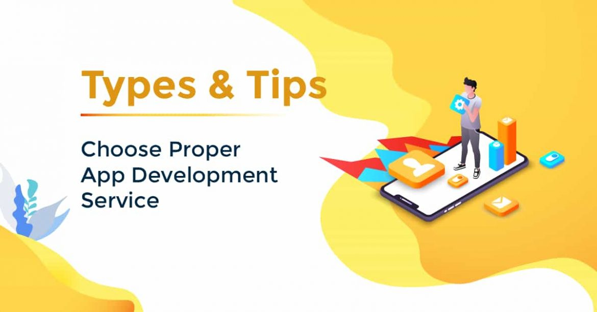 Choose the Proper App Development Service for Your Business: Types and Tips