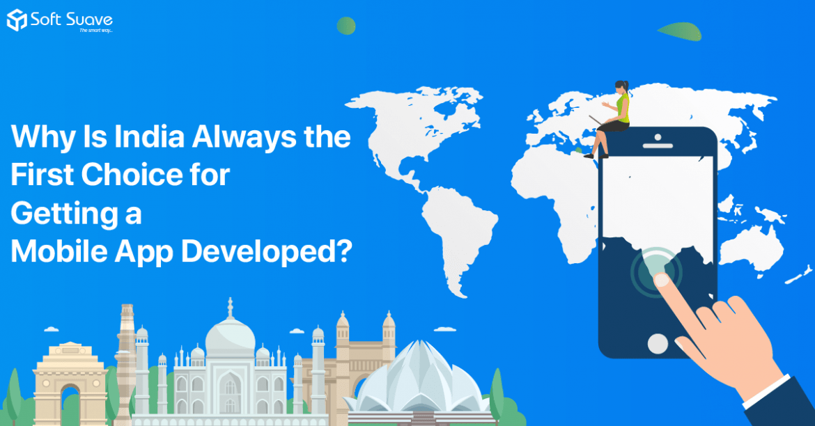 Why Is India Always the First Choice for Getting a Mobile App Developed?