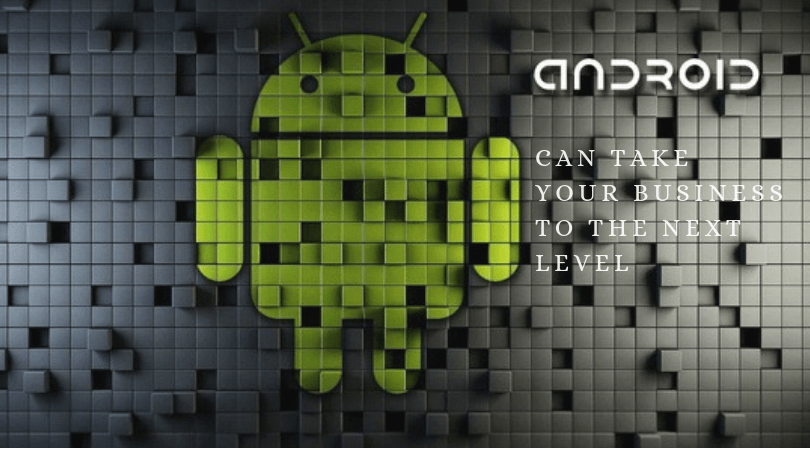 Why your Business Needs Android App Development Services?