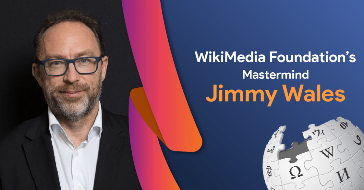 Wikipedia's Founder Mr.Jimmy Wales is the Real Billionaire by Heart