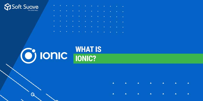 Guide 101:- What Is Ionic and How does Ionic Framework Work?
