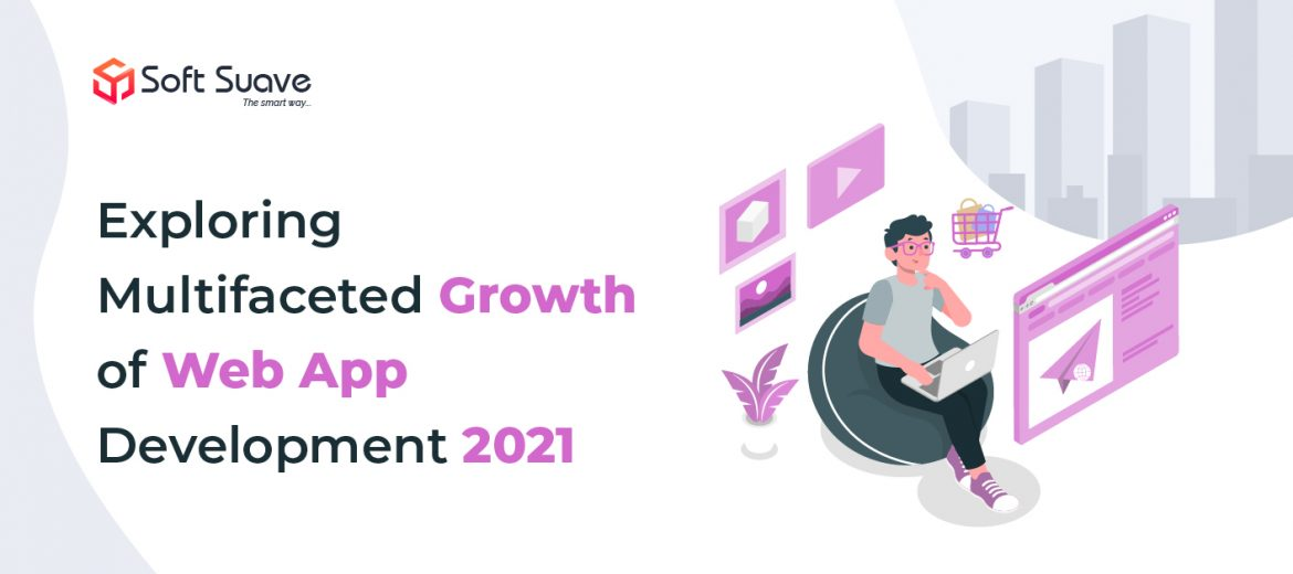 Exploring Multifaceted Growth of Web App Development 2021