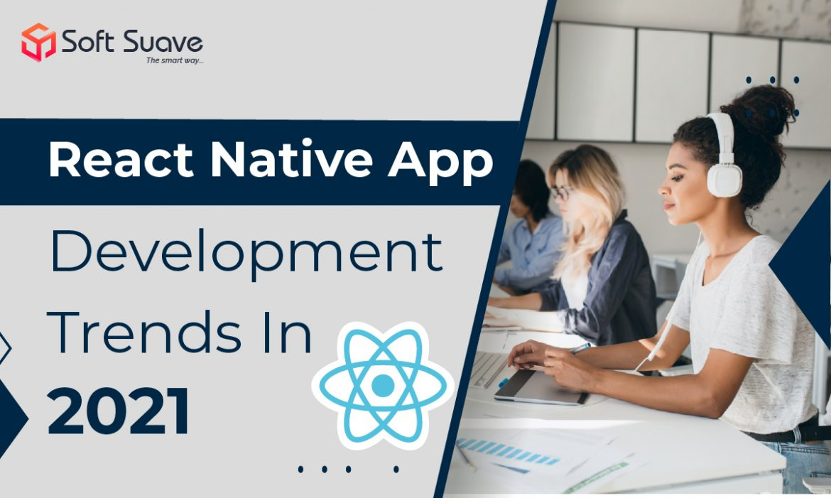 React Native App Development Trends That Will Help Enterprises Succeed In 2021