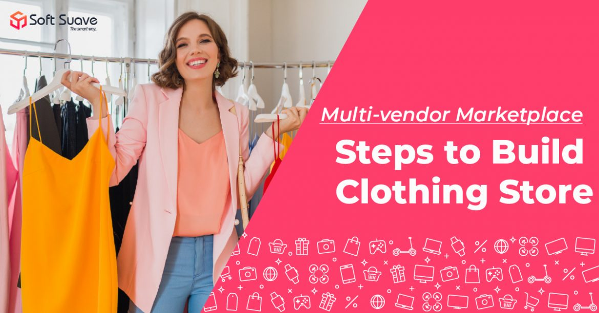 Step-by-step Guide to Build Multi-vendor Marketplace App for Clothing Store