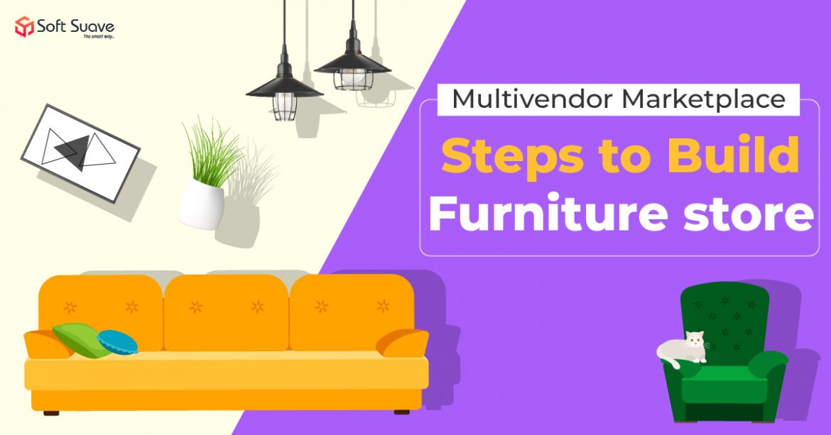 Step-by-step Guide to Build Multi-Vendor Marketplace App for Furniture Store