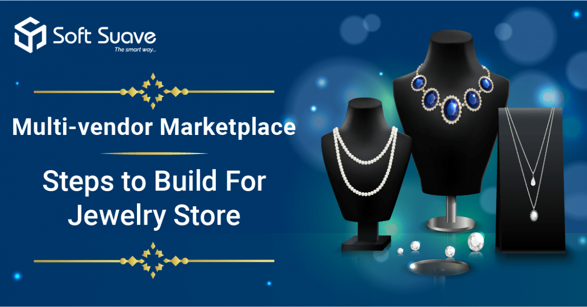 Step-by-step Guide to Build Multi-vendor Marketplace App for Jewelry Store