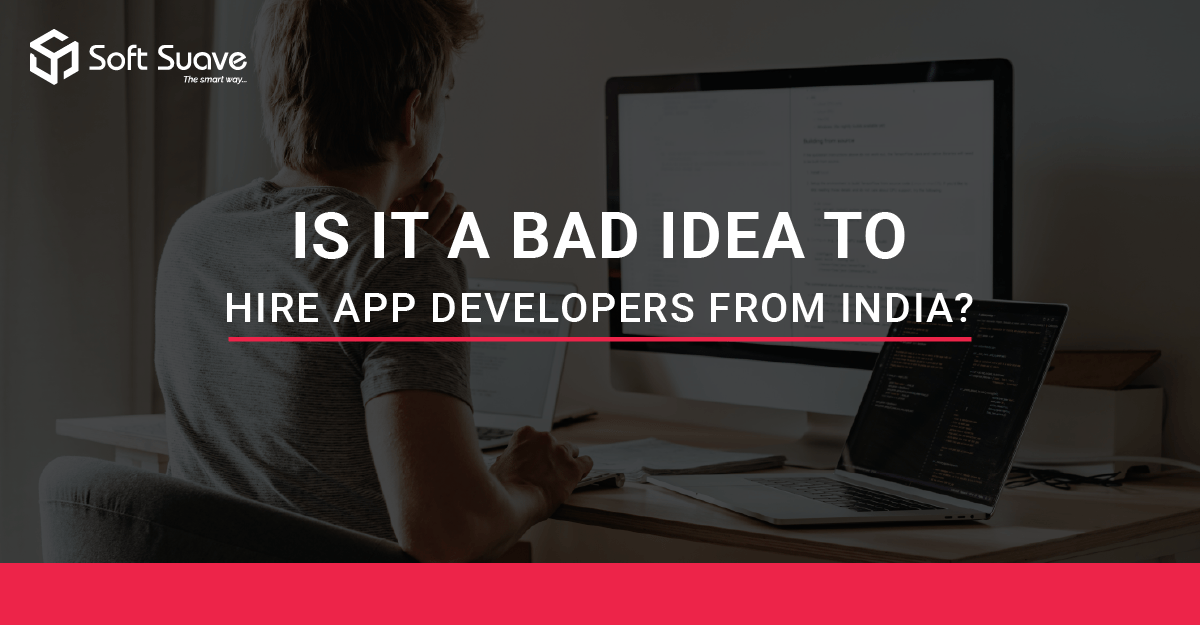 Is it a Bad Idea to Hire App Developers from India Soft Suave