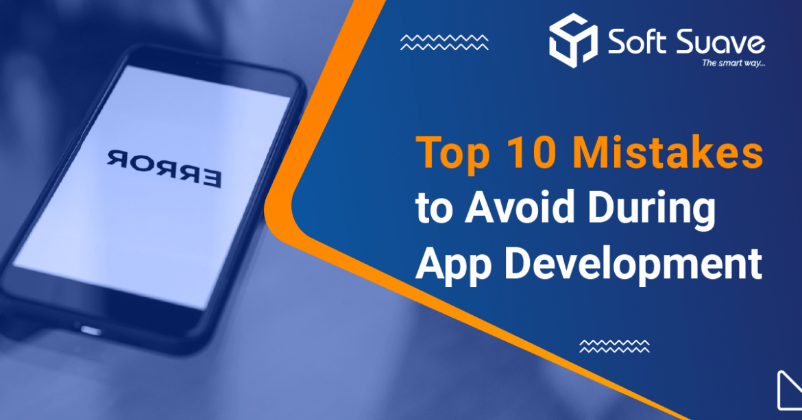 Top 10 Mistakes to Avoid During App Development