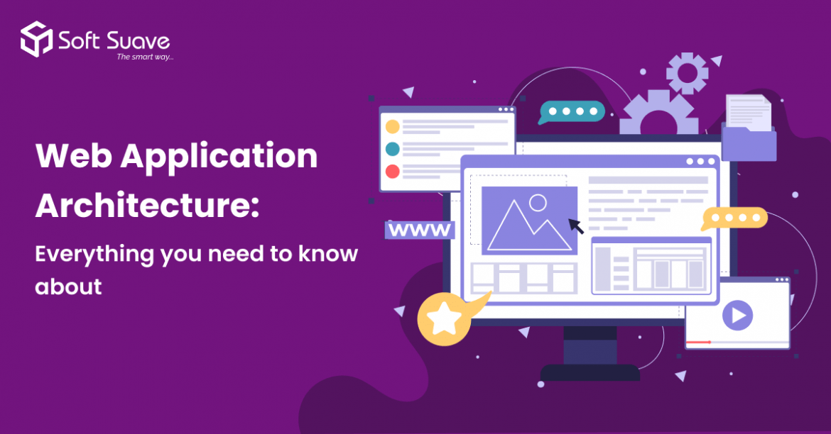 Web Application Architecture; Everything You Need to Know About