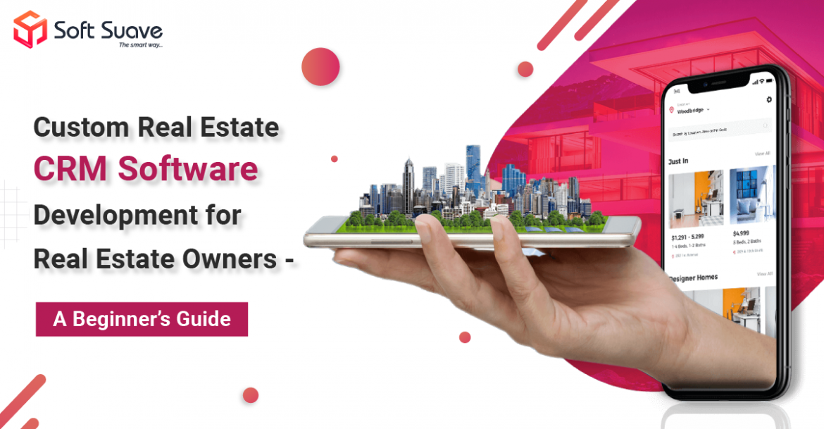 Custom Real Estate CRM Software Development for Owners : A Beginner's Guide